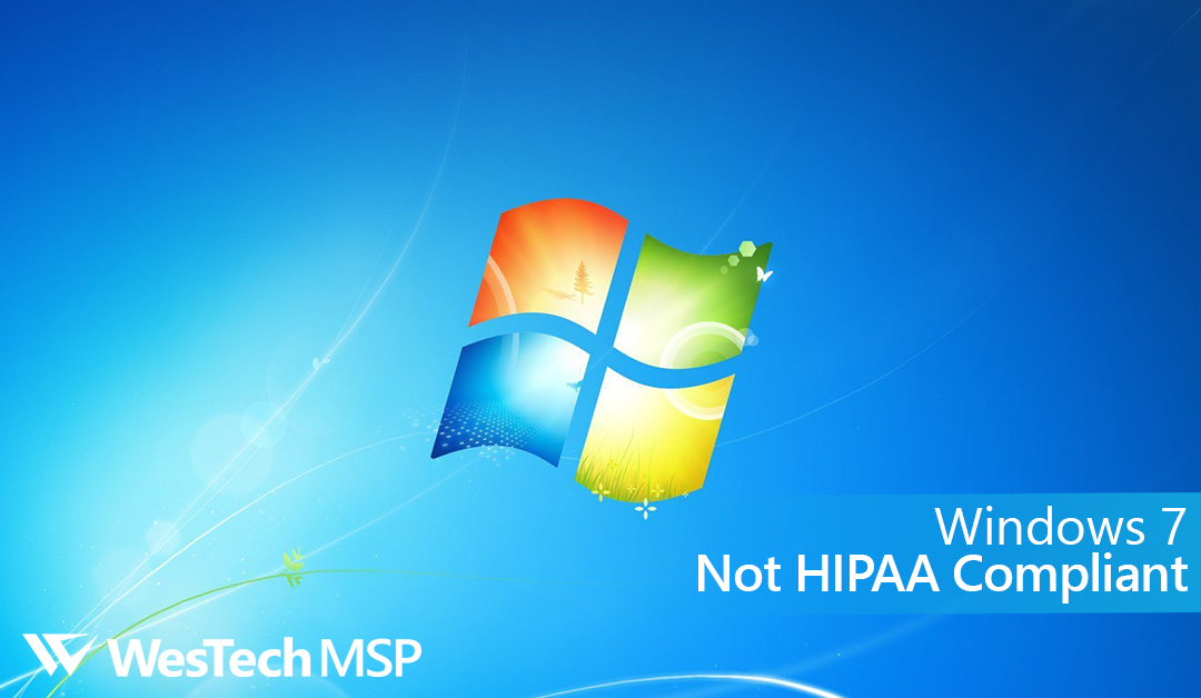 HIPAA Compliance – Windows 7 No Longer Compliant